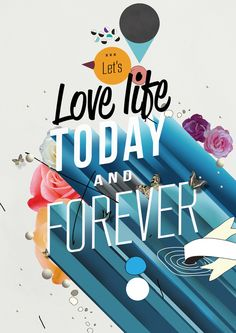 Lets love life today and forever https://society6.com/product/everything-forever_print?curator=themotivatedtype