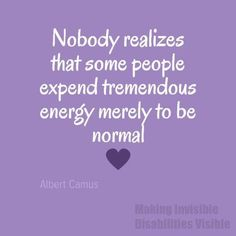 TO APPEAR TO BE NORMAL...Fibromyalgia /Chronic Fatigue Syndrome /Chronic Migraines / Fibro SUCKS / Chronic Pain / Silent Sufferer / Invisible Illnesses / Pain Sufferers Truths