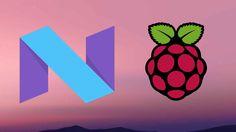 Android 7 Nougat en la Raspberry Pi 3 #Hardware #AndroidNougat #RaspberryPi