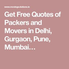 Get Free Quotes of Packers and Movers in Delhi, Gurgaon, Pune, Mumbai…
