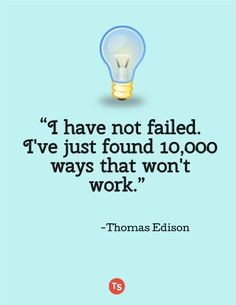 """I have not failed. I've just found 10,000 ways that won't work."" -Thomas Edison Love this quote to tie in with lessons on growth mindset and perseverance. It's a great reminder and motivation for teachers as well. When something doesn't work, time to try something new!"