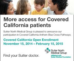 More access for Covered California patients! Sutter North Medical Group is pleased to announce our participation in Covered California Anthem Blue Cross Pathways. During Open Enrollment beginning November 15, select Anthem Pathways to gain access to a Sutter physician here... http://www.suttermedicalfoundation.org/providersearch/?sitecfg=106
