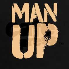 Man up... this could actually be taken a few different ways. - Gift Ideas For Boyfriend (CafePress.com)