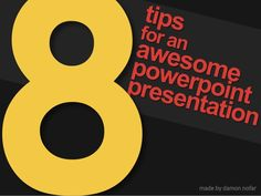 8 Tips for an Awesome Powerpoint Presentation by Damon via slideshare