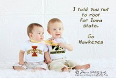 Iowa Iowa State babies... This is so gonna happen.. Go hawks!