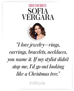 """I love jewelry—rings, earrings, bracelets, necklaces, you name it. If my stylist didn't stop me, I'd go out looking like a Christmas tree."" - Sofia Vergara #Quotes"