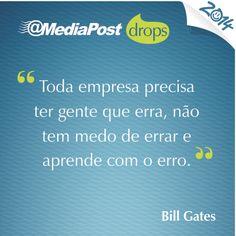 """""""Toda empresa precisa ter gente que erra, não tem medo de errar e aprende com o erro."""" Bill Gates #marketing #emailmarketing"""