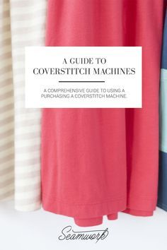 Curious about coverstitch machines? Learn how to shop for and use this awesome machine!