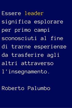 Essere #leader significa esplorare per primo campi sconosciuti al fine di trarne #esperienze da trasferire agli altri attraverso l' #insegnamento @robertopalumbo http://www.pinterest.com/robertopalumbo/citazioni-personali