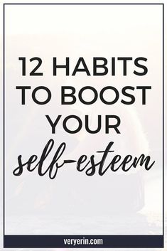 12 Habits to Boost Your Self-Esteem | I know we've all struggled with confidence and self-esteem at some point. This post shares plenty of tips to help boost your self-esteem! - Very Erin Blog