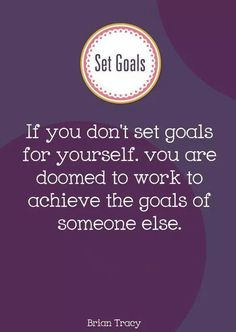 If you don't set goals for yourself, you are doomed to work to achieve the goals of someone else. I love Brian Tracy! Happy Quotes, Great Quotes, Me Quotes, Qoutes, Positive Words, Positive Quotes, Positive Outlook, Uplifting Quotes, Inspirational Quotes