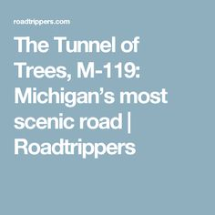 The Tunnel of Trees, M-119: Michigan's most scenic road   Roadtrippers