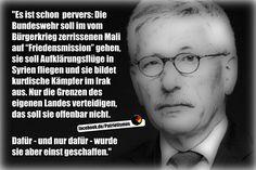 """#Politikversagen Es ist schon pervers: Die Bundeswehr soll im vom Bürgerkrieg zerrissenen Mali auf """"Friedensmission"""" gehen, sie soll Aufklärungsflüge in Syrien fliegen und sie bildet kurdische Kämpfer im Irak aus. Nur die Grenzen des eigenen Landes verteidigen, das soll sie offenbar nicht. Dafür - und nur dafür - wurde sie aber einst geschaffen. — Tilo Sarazin"""