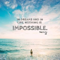 In dreams and in life nothing is impossible. #positivitynote #upliftingyourspirit
