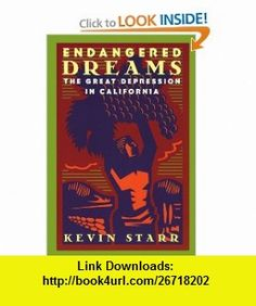 Endangered Dreams The Great Depression in California (Americans and the California Dream) (9780195118025) Kevin Starr , ISBN-10: 0195118022  , ISBN-13: 978-0195118025 ,  , tutorials , pdf , ebook , torrent , downloads , rapidshare , filesonic , hotfile , megaupload , fileserve
