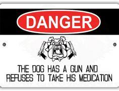 Dog Refuses Medication Indoor Outdoor Aluminum No by WildSigns