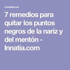 7 remedios para quitar los puntos negros de la nariz y del mentón - Innatia.com
