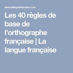 Les 40 règles de base de l'orthographe française | La langue française Learn Russian, Learn French, Languages Online, Foreign Languages, Ways Of Learning, Kids Learning, How To Teach Grammar, Romantic Love Messages, French Grammar