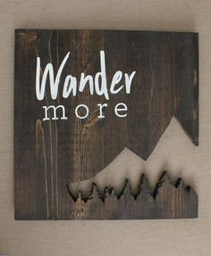 Wander More Sign | Wander | Mountains | Home Decor | Gallery Wall | Wood Sign | 12 x 12  Our signs are each cut from .75 pine and stained a espresso brown. Wander More is hand painted in a matte white. All of our signs come with hanging hardware installed. Each one of our signs are made