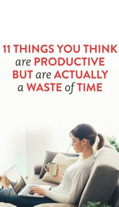 11 Things You Think Are Productive But Are Actually A Waste Of Time