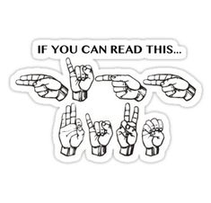 if you can read this Sticker Sign Language For Kids, Sign Language Phrases, Sign Language Alphabet, Learn Sign Language, Alphabet Symbols, American Sign Language, Asl Signs, Red Bubble Stickers, Deaf Culture