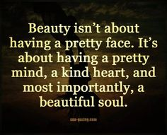 Beauty Isnt About Having A Pretty Face