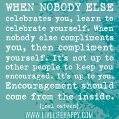 Learn to celebrate yourself.