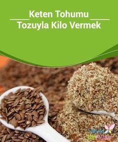 Keten Tohumu Tozuyla Kilo Vermek Keten tohumunun #muhteşem faydalarını hiç #duydunuz mu? Keten tohumu geçtiğimiz yıllar #içerisinde çok popüler hale geldi. İnanılmaz besleyici özellikleri olan keten tohumu, kilo #vermek için de harika bir besin takviyesidir.