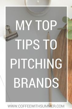 My 8 Top Tips To Pitching Brands   Coffee With Summer