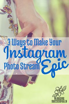 3 Ways to Make Your Instagram Photo Stream Epic via Blogging Successfully