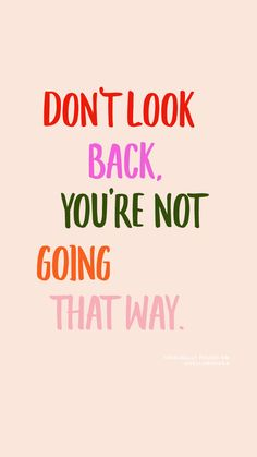 Don't look back, you're not going that way. Motivacional Quotes, Quotes Thoughts, Daily Quotes, Woman Quotes, True Quotes, Best Quotes, Quotes Images, Story Quotes, New Week Quotes