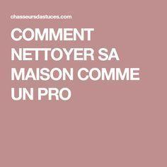 COMMENT NETTOYER SA MAISON COMME UN PRO