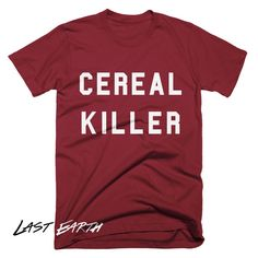 52a038915f9 Funny Cereal Killer T-Shirt Funny Tshirts Breakfast Cereal Gift T Shirts  Mens Tshirts Womens T Shirts Gifts For Him Boyfriends Geek Shirt