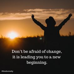 Dont be afraid of change it is leading you to a new beginning. Make positive changes today towards your goals. Change Leadership, Leadership Quotes, Moving On Quotes New Beginnings, Happy Quotes, Best Quotes, Change Your Life Quotes, Personal Growth Quotes, Finding Happiness, What Is Need