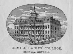 The forgotten story of DeMill Ladies' College Ontario, College, Lady, University, Colleges