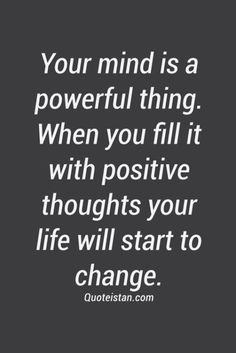 """Quotes For When Life Keeps Bringing You Down """"Your mind is a powerful thing. When you fill it with positive thoughts, your life will start to change.""""""""Your mind is a powerful thing. When you fill it with positive thoughts, your life will start to change. Stay Positive Quotes, Motivation Positive, Staying Positive, Positive Mindset, Quotes Motivation, Motivation Inspiration, The Words, Great Quotes, Quotes To Live By"""