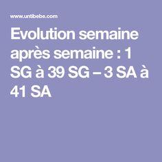 Evolution semaine après semaine : 1 SG à 39 SG – 3 SA à 41 SA