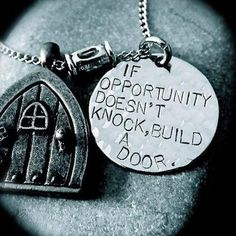 If opportunity doesn't knock..  build a door!
