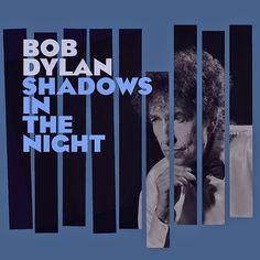 "News du jour : ""Shadows in The Night"" Bob Dylan. Blog La Muzic de Lady."