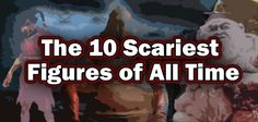 The 10 Scariest Figures of All Time | Collector-ActionFigures