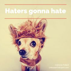 4 Ways To Not Let The Haters Get You Down