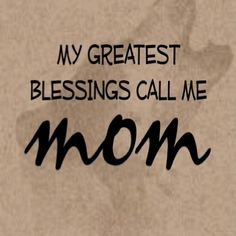 I LOVE being a MoM! :) I had this made & it's hanging in my home office.. My children are my world, my everything..