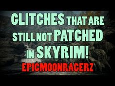 Skyrim - Glitches That Are Still Not Patched!