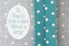 No serger? No problem!  Six easy ways to finish a seam without a serger from The Renegade Seamstress. From www.chicenvelopements.wordpress.com