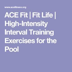 ACE Fit | Fit Life | High-Intensity Interval Training Exercises for the Pool