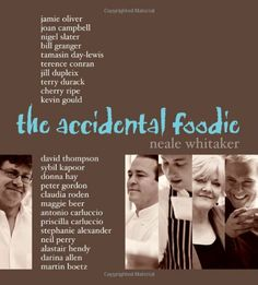 Accidental Foodie, The ... by Neale Whitaker
