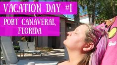 Vacation Day #1 :: Port Canaveral, Florida - YouTube