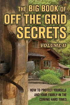 The Big Book of Off-The-Grid Secrets: How to Protect Your...