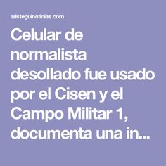 Celular de normalista desollado fue usado por el Cisen y el Campo Militar 1, documenta una investigación - Aristegui Noticias