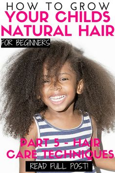 How to grow kids natural hair for beginners - Part 5 Hair Care Techniques — Natural Hair Care for Girls  #NATURALHAIR #KIDSNATURALHAIR